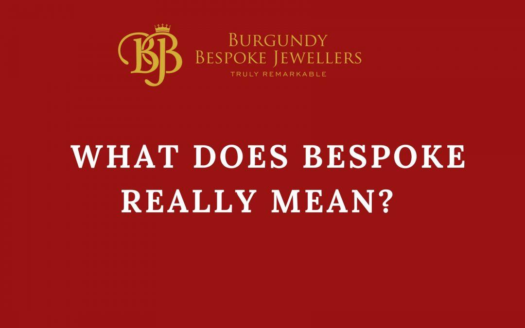 46072cb2369b9 What Does Bespoke Really Mean? | Burgundy Bespoke Jewellers