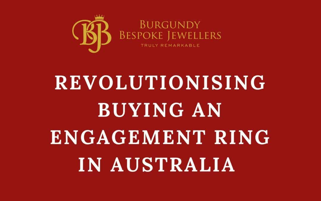 How We Are Revolutionising Buying An Engagement Ring In Australia
