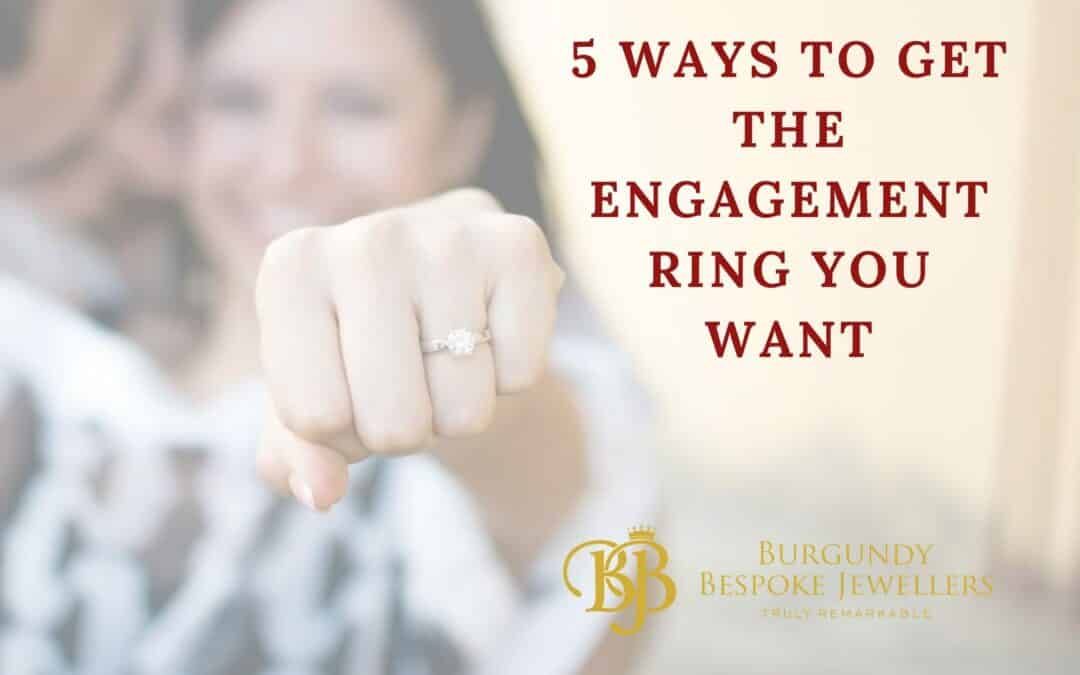 5 Ways to Get the Engagement Ring You Want