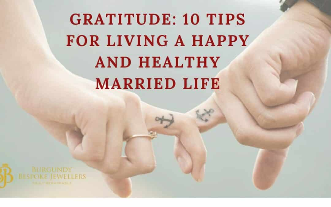 Gratitude: 10 Tips For Living A Happy And Healthy Married Life