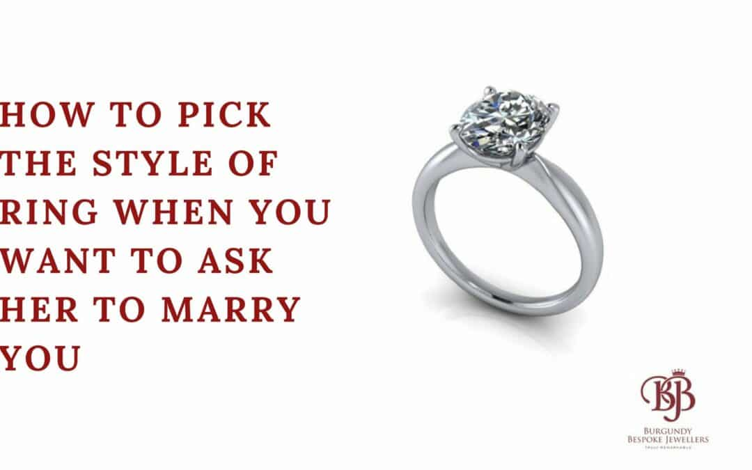 How To Pick The Style Of Ring When You Want To Ask Them To Marry You