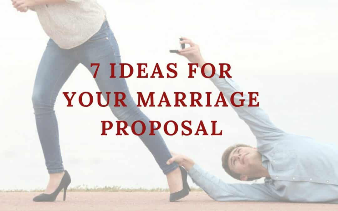 7 Ideas For Your Marriage Proposal